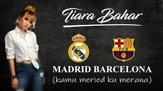 Tiara Bahar - Madrid Barcelona Mp3