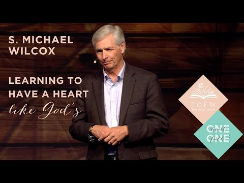 S. MICHAEL WILCOX: Learning to Have a Heart Like God's