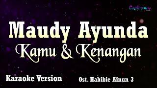Karaoke Maudy Ayunda - Kamu & Kenangan (Ost. Habibie Ainun 3) (Tanpa Vocal)