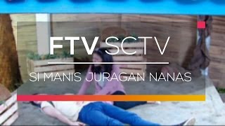FTV SCTV - Si Manis Juragan Nanas