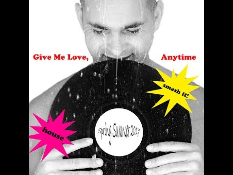 2017 Spring Summer In The House Mix - Give Me Love Anytime