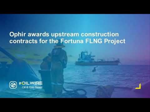 Ophir awards upstream construction contracts for the Fortuna FLNG Project