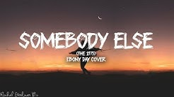 Somebody Else (The 1975) Lyrics -  Ebony Day Cover