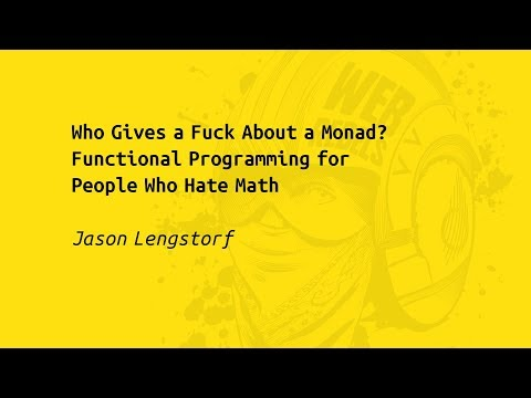 Web Rebels 2017 – Jason Lengstorf –Who Gives a Fuck About a Monad?