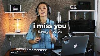 I Miss You - Clean Bandit ft. Julia Michaels | Romy Wave cover