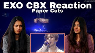 CBX - 'Paper Cuts' Reaction! | Live | EXO (엑소) | Dilmi & Venita
