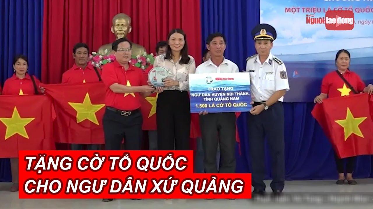 Báo Người Lao Động trao tặng ngư dân xứ Quảng 1.500 lá cờ Tổ quốc   NLĐTV