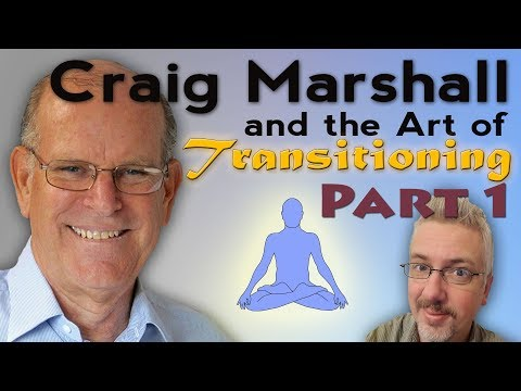 The Art of Transitioning with Craig Marshall - Part 1 of 2 Mp3