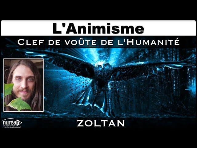 « L'Animisme : Clef de voûte de l'Humanité » avec Zoltan - NURÉA TV
