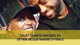 Court grants ten days to detain Jacque Maribe's fiance