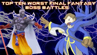 Top Ten Worst Final Fantasy Boss Battles (OUTDATED)