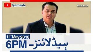 Samaa Headlines with Bulletin | 06 PM | SAMAA TV | 11 May 2018