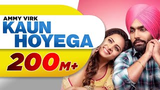 Download lagu Kaun Hoyega | Qismat | Ammy Virk | Sargun Mehta | Jaani | B Praak | New Song 2018
