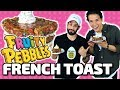 FRUITY PEBBLES FRENCH TOAST!!! w/ LazyRon