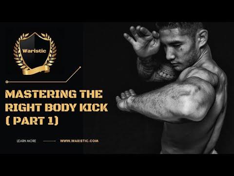 Mastering the Right Body Kick; Part 1. ( How to kick )