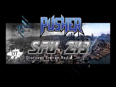 Pusher - San Francisco Underground 243 (Upliting Trance Radio)