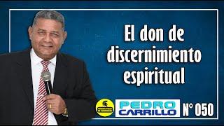 n 050 el don de discernimiento en la guerra espiritual pastor pedro carrillo