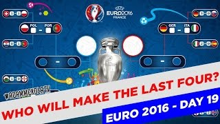 Who Will Make The Last Four? | Euro 2016 Quarter Final Predictions | Day 19