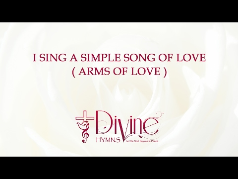 I Sing A Simple Song Of Love  ( Arms Of Love )