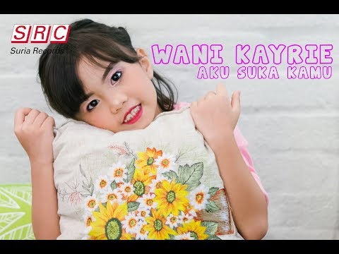 Wani Kayrie - Aku Suka Kamu (Official Video Lirik)