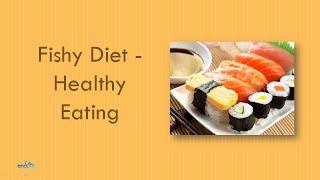 Fishy Diet Healthy Eating - Benefits of Eating Fish