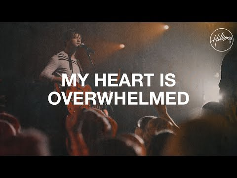 My Heart is Overwhelmed - Hillsong Worship