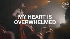 My Heart is Overwhelmed - Hillsong Worship