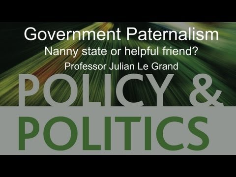 Government Paternalism Nanny state or helpful friend? - Professor Julian Le Grand