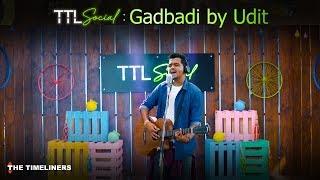 TTL Social | Gadbadi: Music | Udit | The Timeliners
