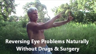 Reversing Eye Problems Naturally Without Drugs & Surgery