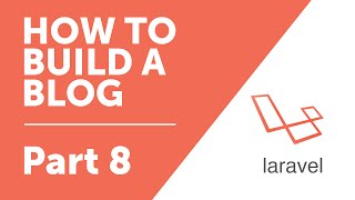Part 8 - Model Basics [How to Build a Blog with Laravel 5 Series]