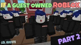 If A Guest Owned ROBLOX - PART 2