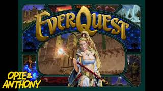 Opie & Anthony: Ant Plays Everquest  (11/08-12/21/04)