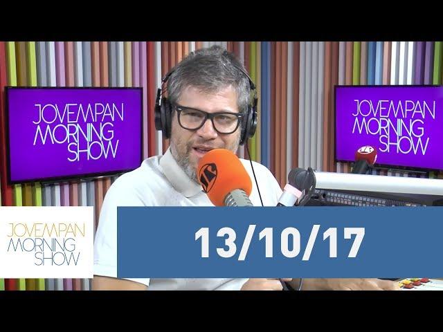 Morning Show - edição completa - 13/10/17