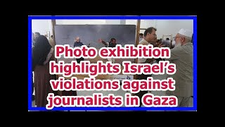 Today News - Photo exhibition highlights Israel's violations against journalists in Gaza