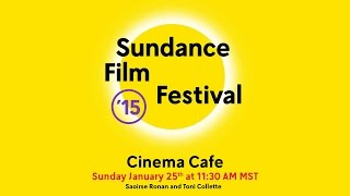 Cinema Cafe: Saoirse Ronan and Toni Collette @ 2015 Sundance Film Festival