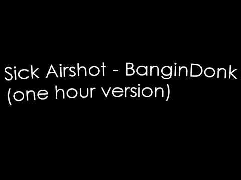 Sick Airshot - BanginDonk (One Hour version)