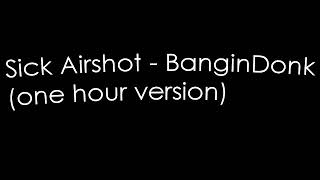 Sick Airshot - BanginDonk (One Hour version)