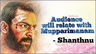 Audience will relate with Mupparimanam - Shanthnu