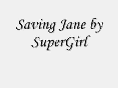 Saving Jane By SuperGirl & Lyrics