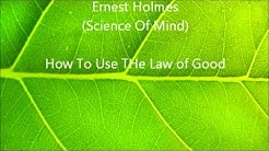 Ernest Holmes - How To Use The Law of Good