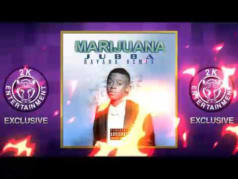 Jubba - Marijuana ( Havana Remix) January 2018