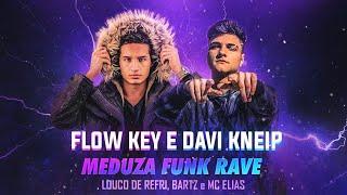 MEDUZA FUNK RAVE | FLOW KEY & DAVI KNEIP ft. LOUCO DE REFRI, BARTZ E MC ELIAS