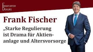"""Frank Fischer: """"Starke Regulierung ist Drama für Aktienanlage und Altersvorsorge"""""""
