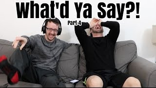 Repeat youtube video What'd Ya Say?! Pt 4