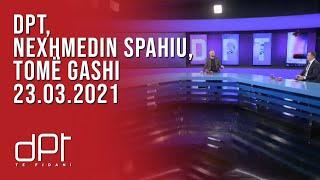 DPT, Nexhmedin Spahiu, Tomë Gashi - 23.03.2021