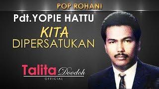 Download KITA DIPERSATUKAN, Pdt.Yopie Hattu – Lagu Rohani Terbaik Untuk Saat Teduh | Talita Doodoh Official Mp3