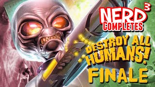 Nerd³ Completes... Destroy All Humans! Finale!