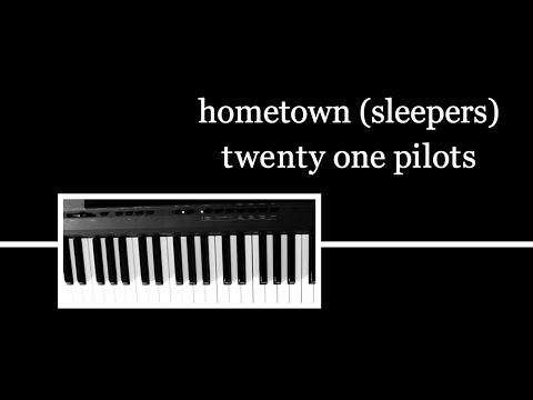hometown (sleepers version) - twenty one pilots PIANO COVER