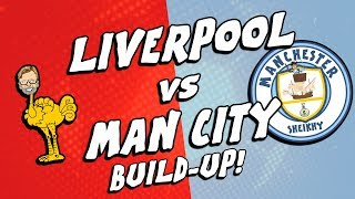 🔴LIVERPOOL vs MAN CITY: THE BUILD-UP! ✈️(2018 Parody Preview)